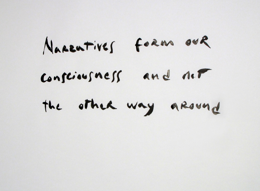 Narratives form our consciusness and not the other way around